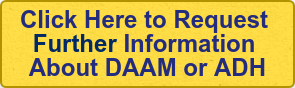 Click Here to Request   Further Information   About DAAM or ADH